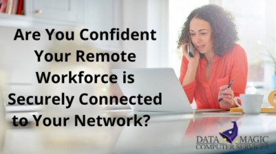 Are You Confident Your Remote Workforce is Securely Connected to Your Network?