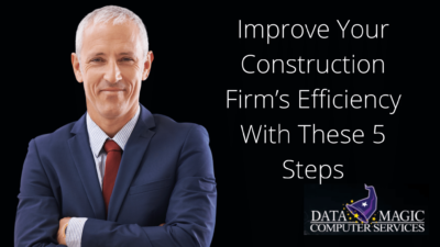 Improve Your Construction Firm's Efficiency With These 5 Steps